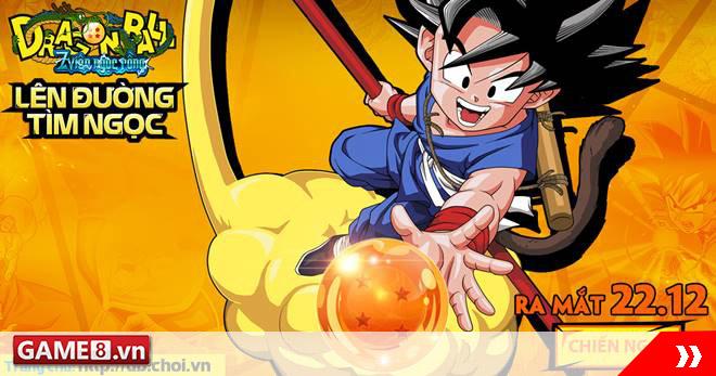 Dragon Ball - Webgame chuẩn 7 Viên Ngọc Rồng sắp ra mắt game thủ Việt