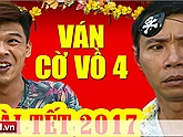 Phim Hài Tết 2017: Ván Cờ Vồ 4 - Trung Ruồi, Công Lý