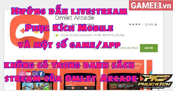 Hướng dẫn livestream Phục Kích Mobile bằng Omlet Arcade 100% thành công!