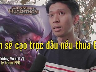 LMHT: QTV hứa cạo trọc đầu nếu FFQ thua GAM ngay trong trận đấu chiều nay 19/1
