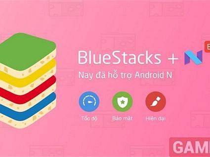 BlueStacks cập nhật phiên bản mới hỗ trợ giả lập Android N trên nền tảng Window